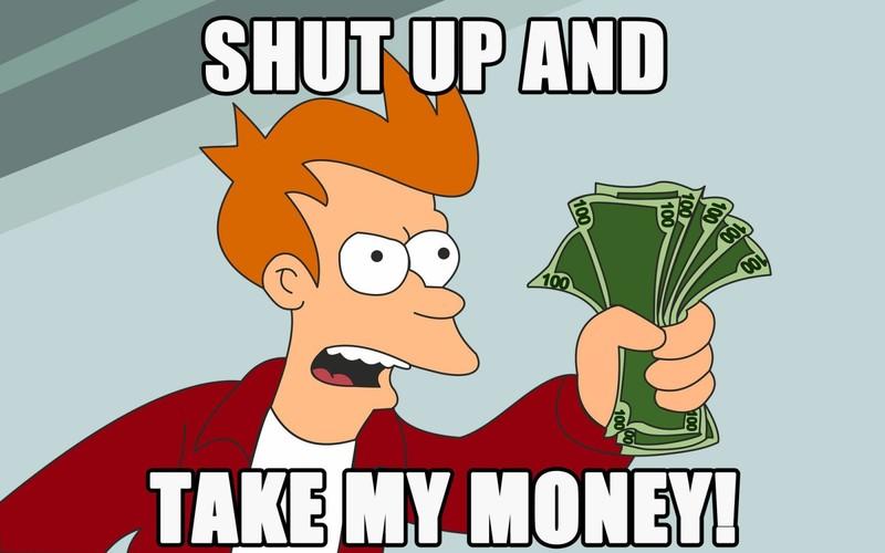 Shut-up-and-take-my-money.thumb.jpg.999a8c6f7de13ce3f233a8d43c356b60.jpg